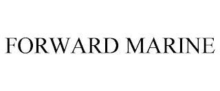 FORWARD MARINE trademark