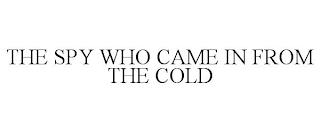 THE SPY WHO CAME IN FROM THE COLD trademark