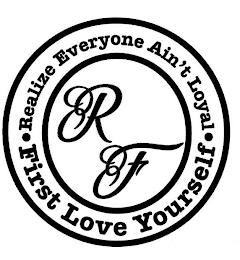 · REALIZE EVERYONE AIN'T LOYAL · FIRST LOVE YOURSELF RF trademark