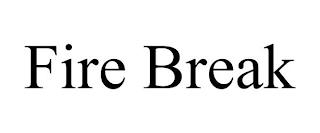 FIRE BREAK trademark