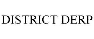 DISTRICT DERP trademark