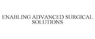 ENABLING ADVANCED SURGICAL SOLUTIONS trademark