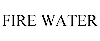 FIRE WATER trademark