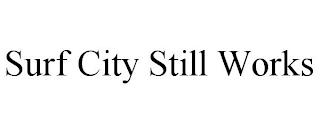 SURF CITY STILL WORKS trademark