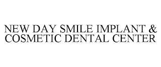 NEW DAY SMILE IMPLANT & COSMETIC DENTALCENTER trademark