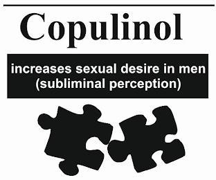 COPULINOL INCREASES SEXUAL DESIRE IN MEN (SUBLIMINAL PERCEPTION) trademark