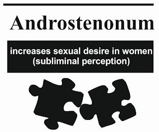 ANDROSTENONUM INCREASES SEXUAL DESIRE IN WOMEN (SUBLIMINAL PERCEPTION) trademark