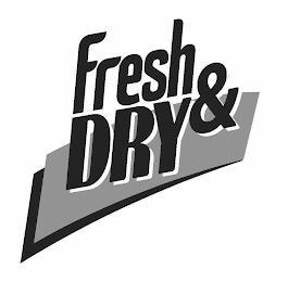 FRESH & DRY trademark