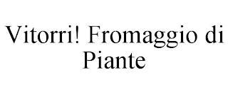 VITORRI! FROMAGGIO DI PIANTE trademark
