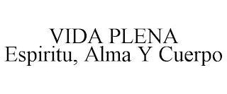 VIDA PLENA ESPIRITU, ALMA Y CUERPO trademark