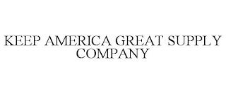 KEEP AMERICA GREAT SUPPLY COMPANY trademark