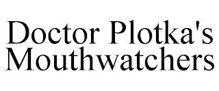DOCTOR PLOTKA'S MOUTHWATCHERS trademark