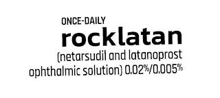 ONCE-DAILY ROCKLATAN (NETARSUDIL AND LATANOPROST OPHTHALMIC SOLUTION) 0.02%/0.005% trademark