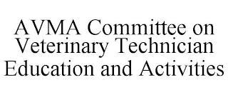 AVMA COMMITTEE ON VETERINARY TECHNICIAN EDUCATION AND ACTIVITIES trademark