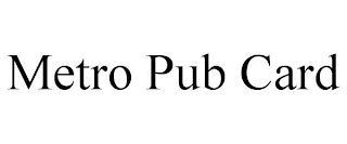METRO PUB CARD trademark