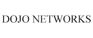 DOJO NETWORKS trademark