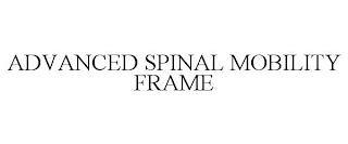 ADVANCED SPINAL MOBILITY FRAME trademark