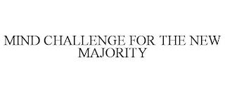 MIND CHALLENGE FOR THE NEW MAJORITY trademark