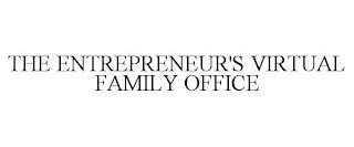 THE ENTREPRENEUR'S VIRTUAL FAMILY OFFICE trademark