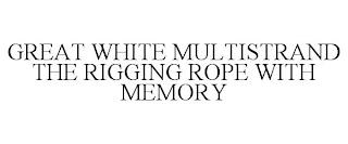 GREAT WHITE MULTISTRAND THE RIGGING ROPE WITH MEMORY trademark