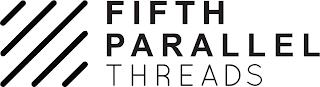 FIFTH PARALLEL THREADS trademark