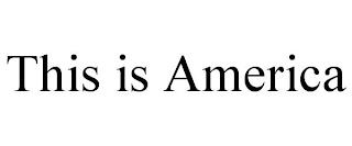 THIS IS AMERICA trademark