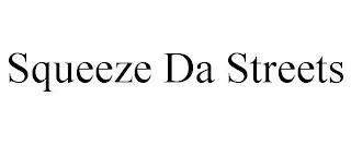 SQUEEZE DA STREETS trademark