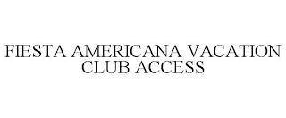FIESTA AMERICANA VACATION CLUB ACCESS trademark