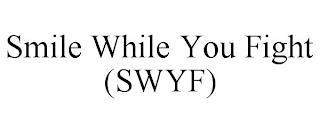 SMILE WHILE YOU FIGHT (SWYF) trademark