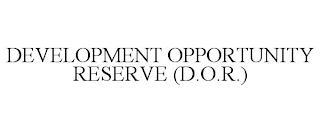 DEVELOPMENT OPPORTUNITY RESERVE (D.O.R.) trademark