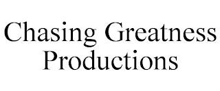 CHASING GREATNESS PRODUCTIONS trademark