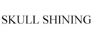 SKULL SHINING trademark