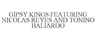 GIPSY KINGS FEATURING NICOLAS REYES ANDTONINO BALIARDO trademark