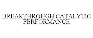 BREAKTHROUGH CATALYTIC PERFORMANCE trademark
