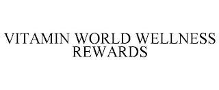 VITAMIN WORLD WELLNESS REWARDS trademark