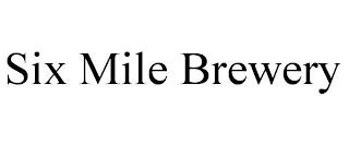 SIX MILE BREWERY trademark