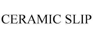 CERAMIC SLIP trademark