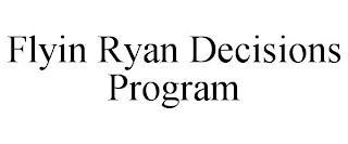 FLYIN RYAN DECISIONS PROGRAM trademark