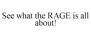 SEE WHAT THE RAGE IS ALL ABOUT! trademark