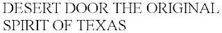 DESERT DOOR THE ORIGINAL SPIRIT OF TEXAS trademark