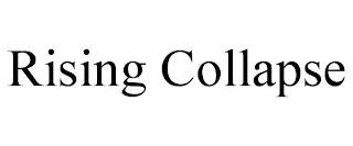 RISING COLLAPSE trademark