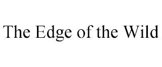 THE EDGE OF THE WILD trademark