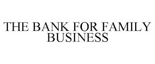 THE BANK FOR FAMILY BUSINESS trademark