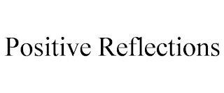 POSITIVE REFLECTIONS trademark