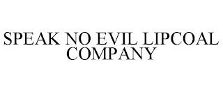 SPEAK NO EVIL LIPCOAL COMPANY trademark