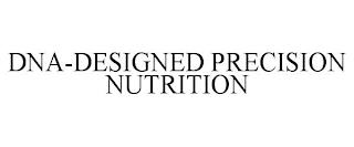 DNA-DESIGNED PRECISION NUTRITION trademark
