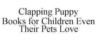 CLAPPING PUPPY BOOKS FOR CHILDREN EVEN THEIR PETS LOVE trademark