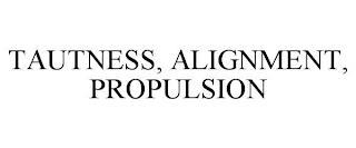 TAUTNESS, ALIGNMENT, PROPULSION trademark