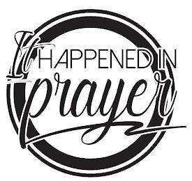 IT HAPPENED IN PRAYER trademark