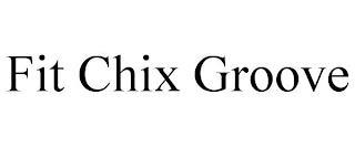 FIT CHIX GROOVE trademark